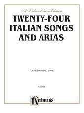 Twenty-four Italian Songs and Arias (Medium High Voice with English and Italian Text): Vocal Collection