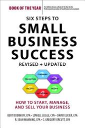 Six Steps to Small Business Success, Revised and Updated: How to Start, Manage, and Sell Your Business