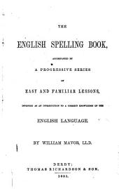 The English spelling book: accompanied by a progressive series of easy and familiar lessons, intended as an introduction to a correct knowledge of the English language