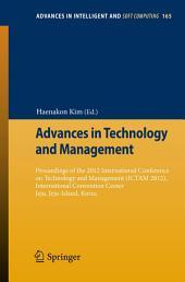 Advances in Technology and Management: Proceedings of the 2012 International Conference on Technology and Management (ICTAM 2012), International Convention Center Jeju, Jeju-Island, Korea