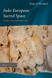 Indo-European Sacred Space: Vedic and Roman Cult