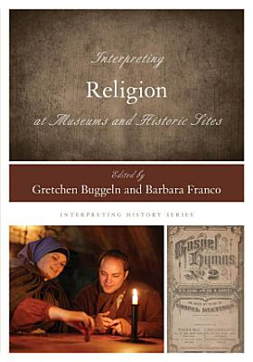 Interpreting Religion at Museums and Historic Sites PDF