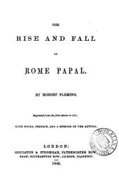 The rise and fall of Rome papal. Repr. with notes, preface and a memoir of the author