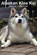Alaskan Klee Kai Ultimate Care Guide Includes