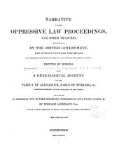 Narrative of the Oppressive Law Proceedings, and Other Measures, Resorted to by the British Government, and Numerous Private Individuals, to Overpower the Earl of Stirling and Subvert His Lawful Rights