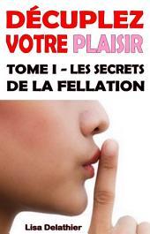 Les secrets de la fellation: Décuplez votre plaisir Tome 1