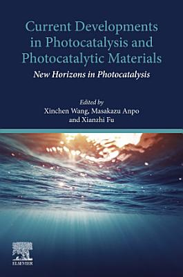 Current Developments in Photocatalysis and Photocatalytic Materials