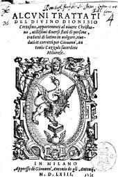 Alcuni trattati del diuino Dionisio Certosino, appartenenti al viuere christiano, utilissimi diuersi stati di persone, tradotti di latino in uolgare ... per Giouann'Antonio Cazzuli