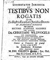 De testibus non rogatis; resp. Johanne Philippo Schreiber