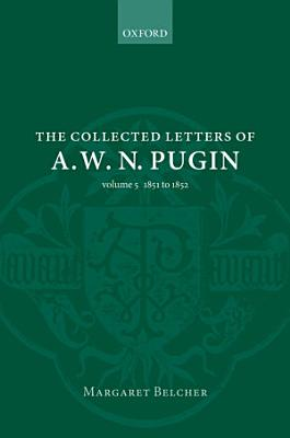 The Collected Letters of A  W  N  Pugin 1851 1852 PDF