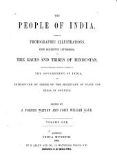 The People of India: A Series of Photographic Illustrations, with Descriptive Letterpress, of the Races and Tribes of Hindustan, Originally Prepared Under the Authority of the Government of India, and Reproduced by Order of the Secretary of State for India in Council, Volume 1
