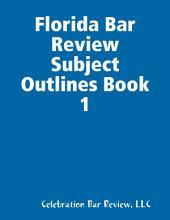 Florida Bar Review Subject Outlines: Book 1