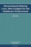 Sensorineural Hearing Loss  New Insights for the Healthcare Professional  2011 Edition PDF
