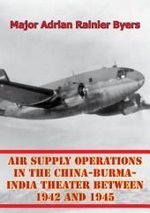 Air Supply Operations In The China-Burma-India Theater Between 1942 And 1945