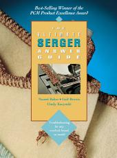 The Ultimate Serger Answer Guide: Troubleshooting for Any Overlock Brand or Model, Edition 2