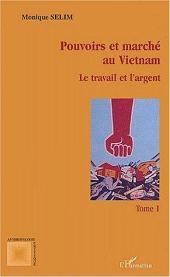 Pouvoirs et marché au Vietnam (tome I): Le travail et l'argent