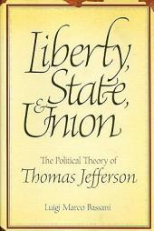 Liberty, State & Union: The Political Theory of Thomas Jefferson