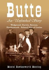 Butte: An Unfinished Story: Wedgwood, Darwin, Ryerson, Hawkesworth - Related Men of Genius