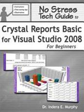 No Stress Tech Guide to Crystal Reports Basic for Visual Studio 2008 for Beginners PDF