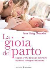 La gioia del parto: Segreti e virtù del corpo femminile durante il travaglio e la nascita