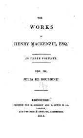 The Works of Henry Mackenzie ...: Julia de Roubigné
