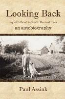 Looking Back  an autobiography of my childhood in North Central Iowa PDF