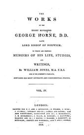 The Works of the Right Reverend George Horne ...: To which are Prefixed Memoirs of the Life, Studies, and Writings, Volume 4