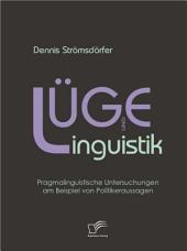Lge und Linguistik: pragmalinguistische Untersuchungen am Beispiel von Politikeraussagen