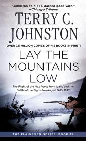 Lay the Mountains Low: The Flight of the Nez Perce from Idaho and the Battle of the Big Hole - August 9-10, 1877