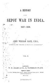 A History of the Sepoy War in India, 1857-1858: Volume 2