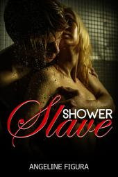 Shower Slave (BDSM Domination Submission Spanking Choking Erotica Fantasy)