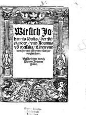 Wie sich Johannis Huszs, der Pickarder, vnd Joannis vo[n] wessalia, Leren vnd buecher mit Martino Luther vergleichen