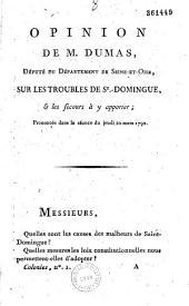 Opinion de M. Dumas,... sur les troubles de St Domingue et les secours à y apporter, prononcée dans la séance du... 22 mars 1792