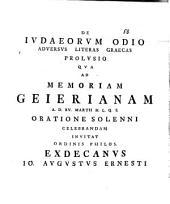 De Iudaeorum odio adversus literas Graecas prolusio: qua ad memoriam Geierianam ... oratione solenni celebrandam invitat Ordinis Philos. Exdecanus Io. Augustus Ernesti