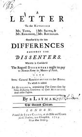 "A letter to the Reverend Mr. Tong, Mr. Robinson, Mr. Smith, & Mr. Reynolds. Occasion'd by the late differences amongst the Dissenters. Wherein is consider'd the regard Dissenters ought to pay to human forms in matters of faith. With some ... Remarks on their late Book ""The doctrine of the Blessed Trinity stated and defended"" . To which is added an appendix, containing two Letters sent by some dissenting gentlemen to their Ministers. By a layman i.e. Samuel Saunders"