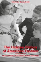 The Hidden History of American Fashion: Rediscovering 20th-century Women Designers
