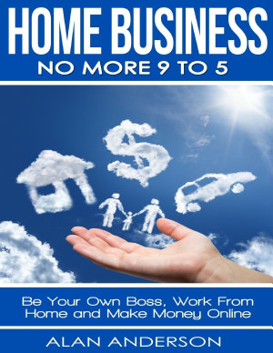 Home Business  No More 9 to 5  Be Your Own Boss  Work From Home and Make Money Online
