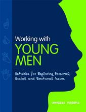 Working with Young Men: Activities for Exploring Personal, Social and Emotional Issues Second Edition, Edition 2