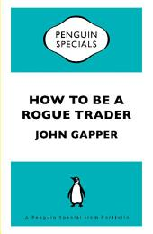 How To Be a Rogue Trader: A Penguin Special from Portfolio