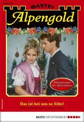 Alpengold 288 - Heimatroman: Das ist bei uns so Sitte!