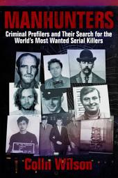 Manhunters: Criminal Profilers and Their Search for the World s Most Wanted Serial Killers