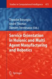 Service Orientation in Holonic and Multi Agent Manufacturing and Robotics