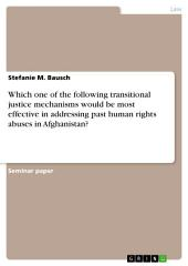 Which one of the following transitional justice mechanisms would be most effective in addressing past human rights abuses in Afghanistan?