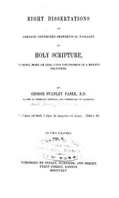 Eight Dissertations on Certain Connected Prophetical Passages of Holy Scripture: Bearing , More Or Less, Upon the Promise of a Mighty Deliverer, Volume 2