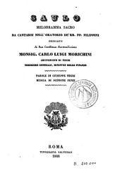 Saulo: melodramma sacro da cantarsi nell' oratorio de' RR. PP. Filippini dedicato ... Monsig. Carlo Luigi Morichini ...