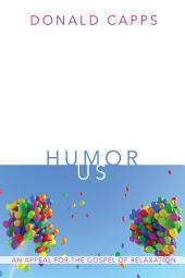 Humor Us: An Appeal for the Gospel of Relaxation