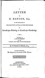 A Letter to H. Repton ... on the application of the practice as well as the principles of landscape-painting to landscape-gardening: intended as a supplement to the Essay on the Picturesque. To which is prefixed Repton's letter to Mr Price