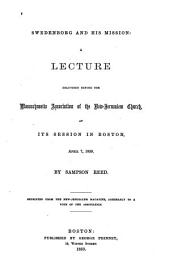 Swedenborg and His Mission: A Lecture Delivered Before the Massachusetts Association of the New-Jerusalem Church, at Its Session in Boston, April 7, 1859
