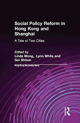 Social Policy Reform in Hong Kong and Shanghai  A Tale of Two Cities PDF