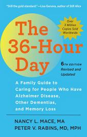 The 36-Hour Day: A Family Guide to Caring for People Who Have Alzheimer Disease, Other Dementias, and Memory Loss, Edition 6